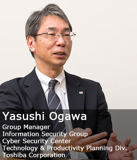 Yasushi Ogawa Group Manager Information Security Group Cyber Security Center Technology & Productivity Planning Div. Toshiba Corporation