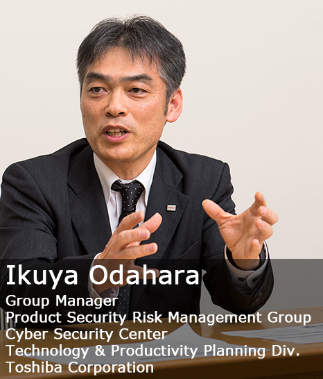 Ikuya Odahara Group Manager Product Security Risk Management Group Cyber Security Center Technology & Productivity Planning Div. Toshiba Corporation