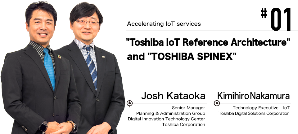 "#01 Accelerating IoT services ""Toshiba IoT Reference Architecture"" and ""TOSHIBA SPINEX"""