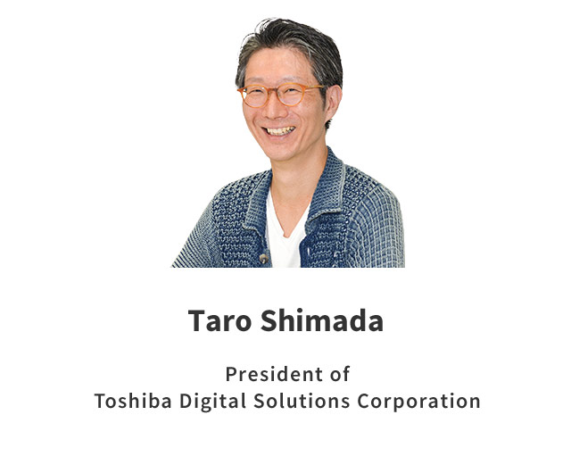 Taro Shimada President of Toshiba Digital Solutions Corporation