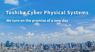 Toshiba Cyber Physical Systems We turn on the promise of new day
