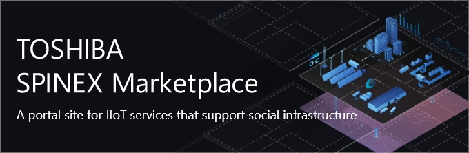 TOSHIBA SPINEX Marketplace A portal site for IIoT services that support social infrastructure